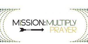 Mission: Multiply | Prayer
